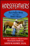Horsefeathers: Facts Versus Myths about Your Horse's Health - David W. Ramey