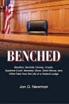 Benched: Abortion, Terrorists, Drones, Crooks, Supreme Court, Kennedy, Nixon, Demi Moore, and Other Tales from the Life of a Federal Judge - Jon O. Newman
