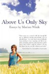 Above Us Only Sky: Essays - Marion Winik