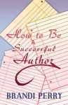 How to Be a Successful Author - Brandi Perry