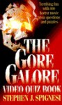 The Gore Galore Video Quiz Book: Terrifying Fun With 800 Horror Movie Trivia Questions & Puzzles - Stephen J. Spignesi