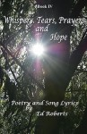 Whispers, Tears, Prayers and Hope - Ed Roberts, Chase Von, Carol Rose