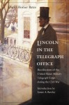 Lincoln in the Telegraph Office: Recollections of the United States Military Telegraph Corps during the Civil War - David Homer Bates, James A. Rawley