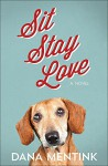 Sit, Stay, Love: A Novel for Dog Lovers (Love Unleashed) - Dana Mentink