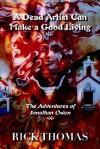 A Dead Artist Can Make a Good Living: The Adventures of Jonathan Owen - Rick Thomas