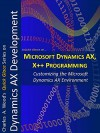 """Microsoft Dynamics AX and X++ Programming: An Introduction to AX Architecture, Customization and """"Programming-Free"""" Development; and Customizing the Microsoft Dynamics AX Environment (Quick Glance) - Charles Wood"""