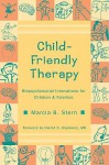 Child-Friendly Therapy: Biopsychosocial Innovations for Children and Families - Marcia B. Stern