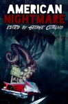 American Nightmare - George Cotronis, Rachel Anding, Max Booth III, Mark W. Coulter, T. Fox Dunham, M.P. Johnson, W.P. Johnson, Raymond Little, Neal Litherland, Tim Marquitz, Adrean Messmer, Dino Parenti, Madeleine Swann, Chris Thorndycroft, Ian Welke