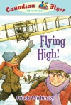 Flying High! (Canadian Flyer Adventures) - Dean Griffiths, Frieda Wishinsky