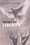 To Set at Liberty: Christian Faith and Human Freedom - Delwin Brown