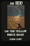 An IED On The Yellow Brick Road - John Cory
