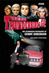What Made Thunderbirds Go!: The Authorised Biography of Gerry Anderson - Simon Archer, Marcus Hearn
