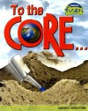 To the Core!: Earth's Structure - Lisa Trumbauer