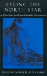 Eyeing the North Star: Directions in African-Canadian Literature - George Elliott Clarke