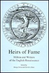 Heirs of Fame: Milton and Writers of the English Renaissance - Margo Swiss