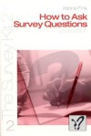 How to Ask Survey Questions (The Survey Kit Series), Vol. 2 - Arlene G. Fink