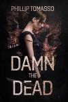 Damn the Dead (Arcadia Book 1) - Phillip Tomasso III