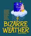 Bizarre Weather: Howling Winds, Pouring Rain, Blazing Heat, Freezing Cold, Huge Hurricanes, Violent Earthquakes, Tsunami's, Tornadoes and More of Nature's Fury - Joanne O'Sullivan, Jeff Albrecht