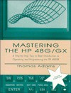 Mastering the HP 48G/GX: Step by Step Easy to Road Introduction to Operating & Programming HP 486/6X - Thomas Adams