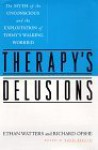 Therapy's Delusions: The Myth of the Unconscious and the Exploitation of Today's Walking Worried - Ethan Watters, Richard Ofshe