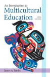 Introduction to Multicultural Education, An (5th Edition) (New 2013 Curriculum & Instruction Titles) - James A. Banks