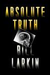 Absolute Truth - Bill Larkin