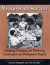 Measures of Success: Designing, Managing, and Monitoring Conservation and Development Projects - Nick Salafsky, Richard Margoluis, Richard A. Margoluis, Anna Balla