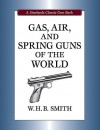 Gas, Air, and Spring Guns of the World (Stackpole Classic Gun Books) - Walter W.H.B. Smith