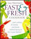 Fast and Fresh Cookbook - Lucy Waverman