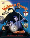 Wallace & Gromit Curse of the Were-Rabbit: The Essential Guide - Glenn Dakin