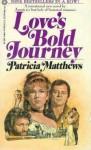 Love's Bold Journey - Patricia Matthews
