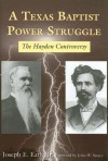 A Texas Baptist Power Struggle: The Hayden Controversy - Joseph E. Early, John W. Storey