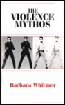 The Violence Mythos - Barbara Whtimer, Barbara Whtimer