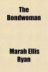 The Bondwoman - Marah Ellis Ryan