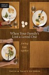 When Your Family's Lost a Loved One: Finding Hope Together - David Guthrie, Nancy Guthrie