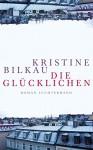 Die Glücklichen: Roman - Kristine Bilkau