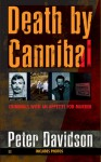 Death by Cannibal: Criminals with an Appetite for Murder - Peter Davidson