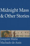 Midnight Mass and Other Stories - Machado de Assis, Juan LePuen