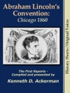 Abraham Lincoln's Convention: Chicago 1860 (History Shorts / Original Voices) - Kenneth D. Ackerman