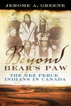 Beyond Bear's Paw: The Nez Perce Indians in Canada - Jerome A. Greene