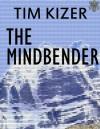 The Mindbender--A Suspense Novel - Tim Kizer