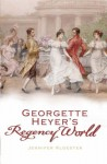 Georgette Heyer's Regency World - Jennifer Kloester, Geraeme Tavendale