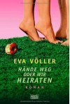 Hände weg oder wir heiraten - Eva Völler