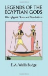 Legends of the Egyptian Gods: Hieroglyphic Texts and Translations - E.A. Wallis Budge