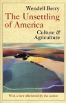 The Unsettling of America: Culture and Agriculture - Wendell Berry