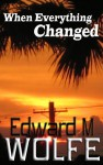 When Everything Changed - Edward M. Wolfe