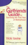 The Girlfriends' Guide to Surviving the First Year of Motherhood - Vicki Iovine