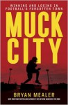 Muck City: Winning and Losing in Football's Forgotten Town - Bryan Mealer