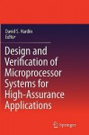 Design and Verification of Microprocessor Systems for High-Assurance Applications - David S. Hardin