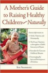 A Mother's Guide to Raising Healthy Children--Naturally - Sue Frederick